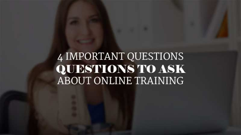 4 Questions to Ask About Online Training