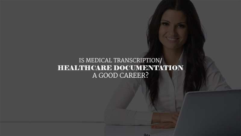 Is Medical Transcription / Healthcare Documentation A Good Career?