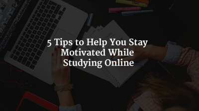 5 Tips to Help You Stay Motivated While Studying Online