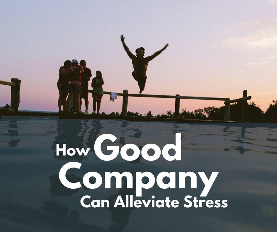 Good Company Reduce Stress
