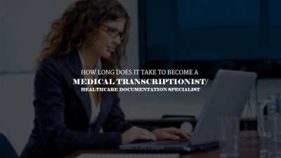 How long does it take to become a Medical Transcriptionist / Healthcare Documentation Specialist?