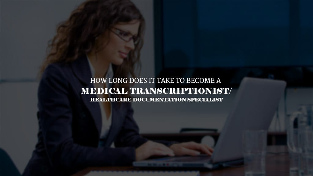 How Long Does It Take To Become A Medical Transcriptionist