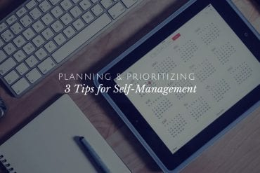 Planning and Prioritizing: 3 Tips for Self-Management