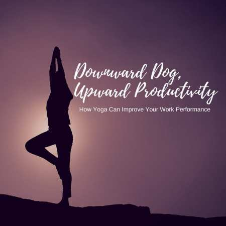Downward Dog, Upward Productivity: 4 Ways Yoga Can Improve Your Work Performance