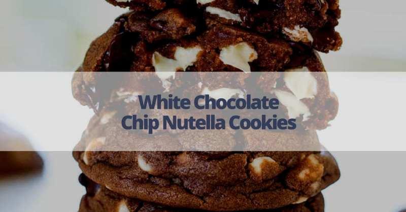 White Chocolate Chip Nutella Cookies Recipe
