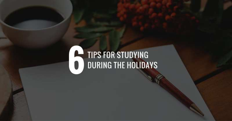 6 Tips for Studying During the Holidays