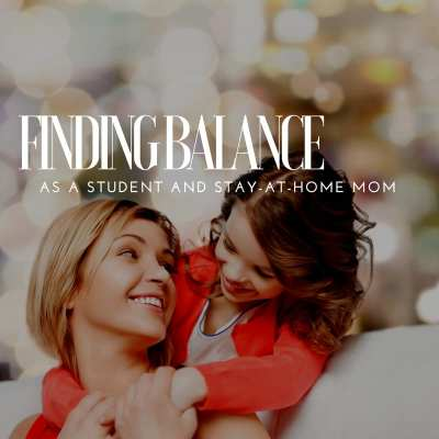 Finding Balance as a Student and Stay-at-Home Mom
