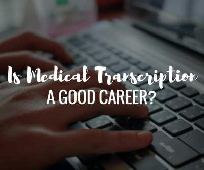 Is Medical Transcription/Healthcare Documentation a Good Career?