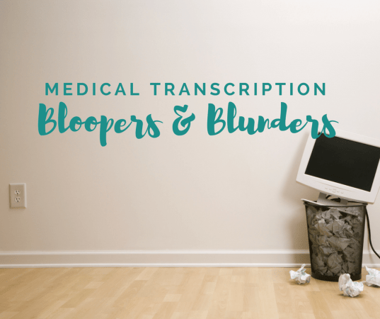 Medical Transcription Bloopers and Blunders