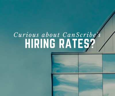 Are You Curious About CanScribe's Hiring Rates?