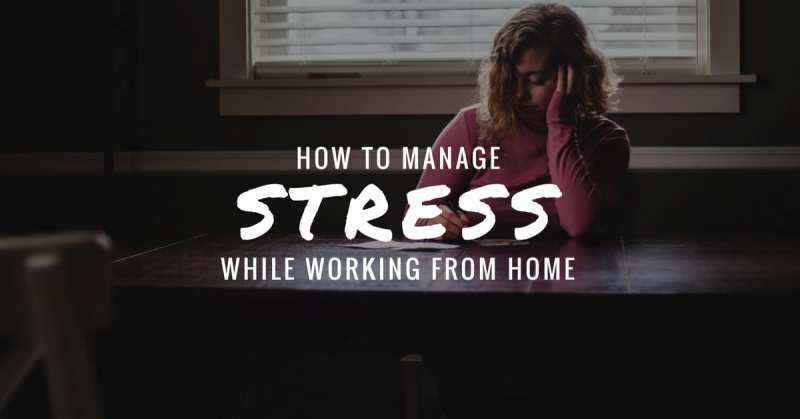 How to Manage Stress While Working From Home