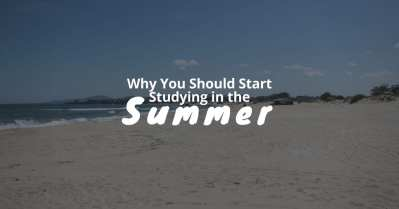 Why You Should Start Studying in the Summer