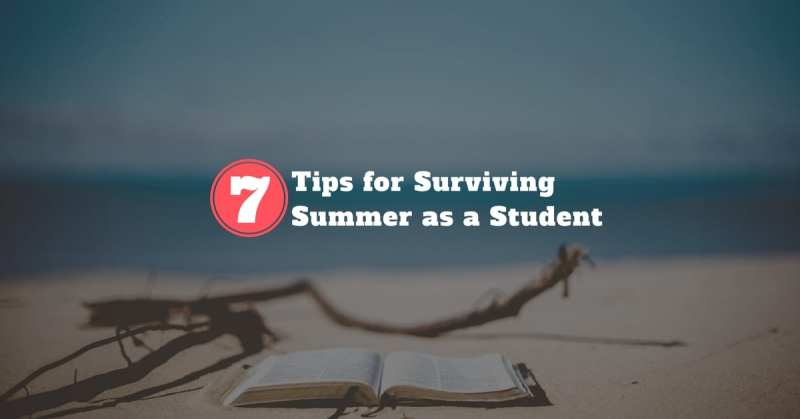 7 Tips for Surviving Summer as a Student