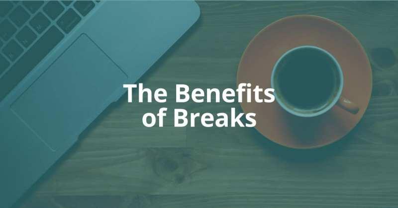 The Benefits of Breaks