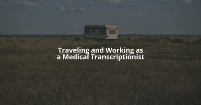 Traveling While Working as a Medical Transcriptionist
