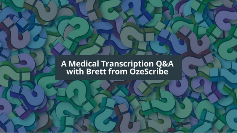 Brett from OzeScribe Stopped by to Answer all of Your Medical Transcription Questions