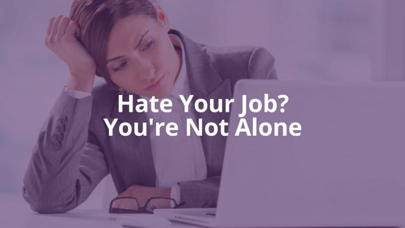 Hate Your Job? You're Not Alone