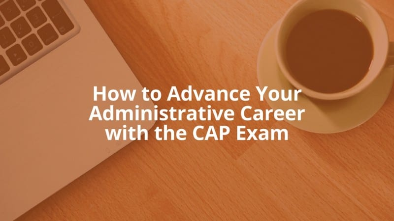 How to Advance Your Administrative Career with the CAP Exam