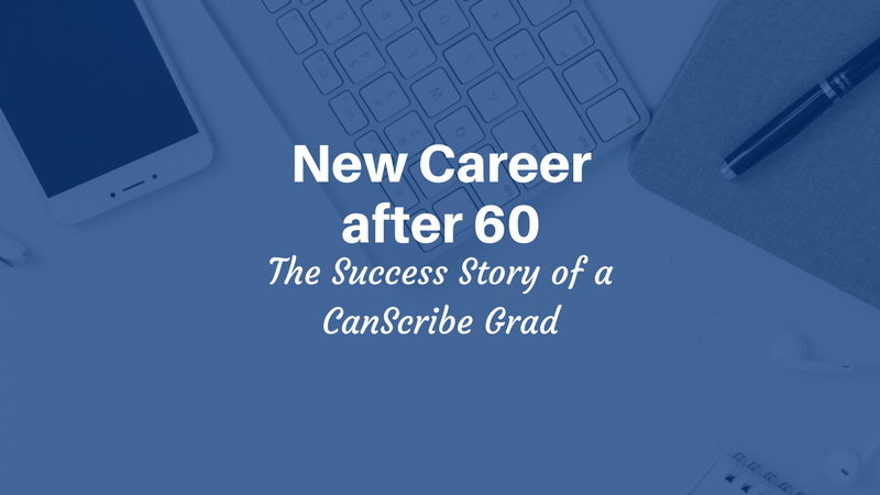New Career after 60: The Success Story of a CanScribe Graduate