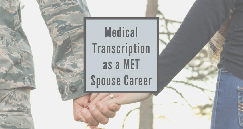 Medical Transcription as a MET spouse career
