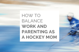 Balancing work and parenting as a hockey mom