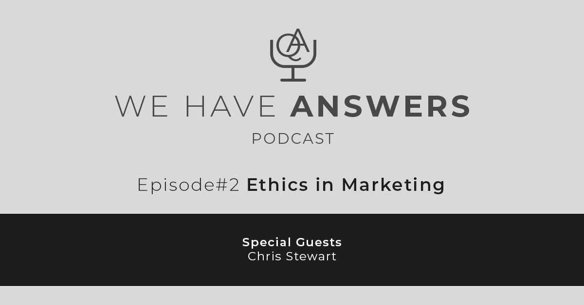 We Have Answers Podcast Social - Episode 2 Ethics in Marketing